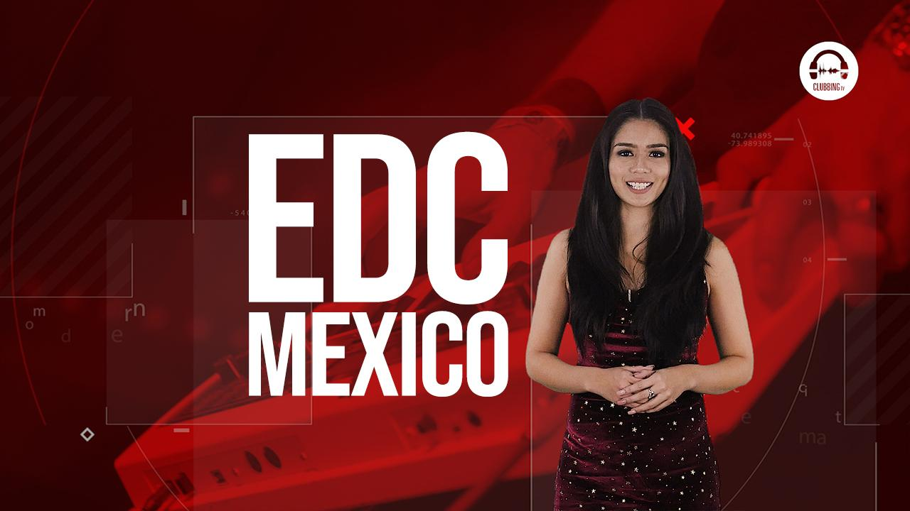 Clubbing Trends: Let's go to EDC Mexico!