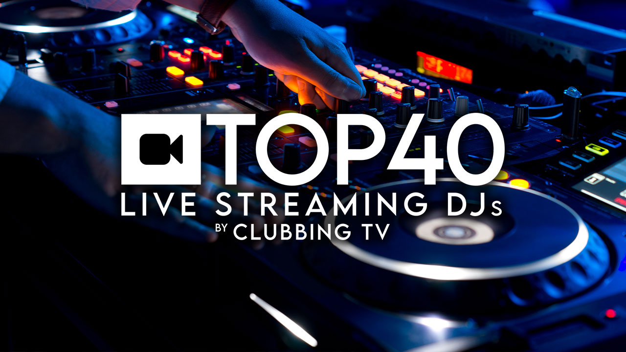 Top 40 Live Streaming DJs - Clubbing TV