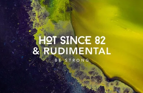New single 'Be strong' by Hot Since 82 and Rudimental