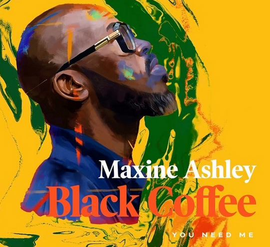 Black Coffee featuring Maxine Ashley on the new single 'You Need Me'!